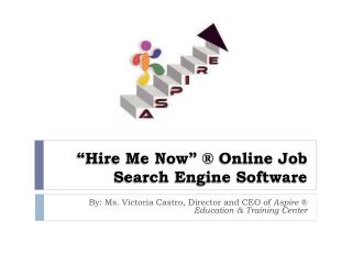 """Hire Me Now"" ®  O nline Job  S earch Engine Software"