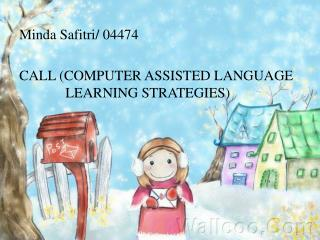 Minda Safitri / 04474 CALL (COMPUTER ASSISTED LANGUAGE 	    LEARNING STRATEGIES)
