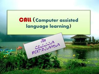 CALL  ( Computer assisted language learning )