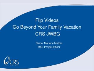 Flip Videos Go Beyond Your Family Vacation  CRS JWBG