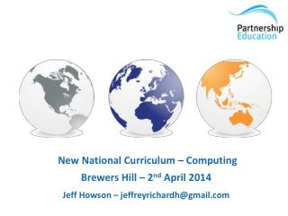 New National Curriculum – Computing Brewers Hill  –  2 nd  April 2014 Jeff  Howson  –  jeffreyrichardh@gmail.com