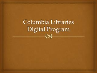 Columbia Libraries Digital Program
