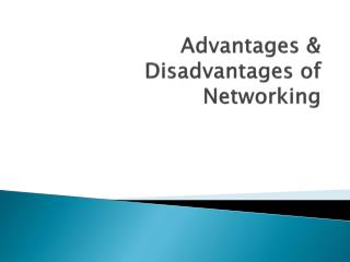 Advantages &  Disadvantages of Networking