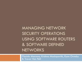 Managing Network Security Operations Using Software Routers & Software defined networks