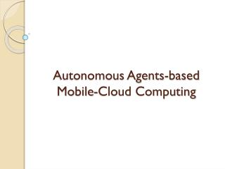 Autonomous Agents-based Mobile-Cloud Computing