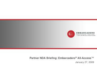 Partner  NDA Briefing: Embarcadero ®  All-Access ™