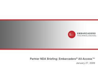 Partner  NDA Briefing: Embarcadero �  All-Access �