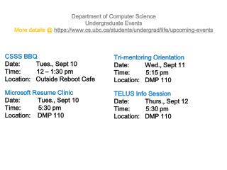 Department of Computer Science Undergraduate Events  More  details @  https://www.cs.ubc.ca/students/undergrad/life/upc