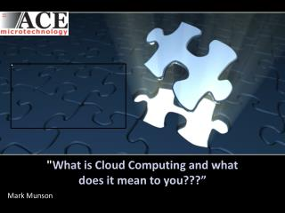 """"""" What is Cloud Computing and what  does it mean to you???"""""""