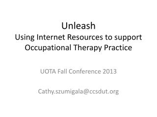 Unleash Using  Internet Resources to support  Occupational Therapy Practice