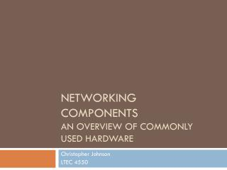 Networking Components An overview of commonly used hardware
