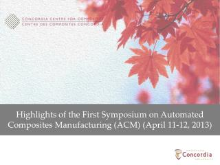 Highlights of the First Symposium on Automated Composites Manufacturing (ACM) (April 11-12, 2013)