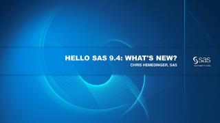 Hello SAS 9.4: What's New?