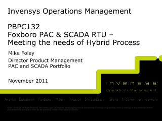 Invensys Operations Management PBPC132 Foxboro PAC & SCADA RTU �  Meeting  the needs of Hybrid  Process