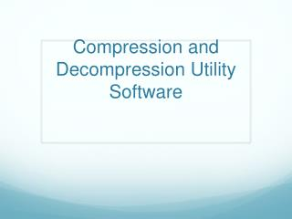 Compression and Decompression Utility Software