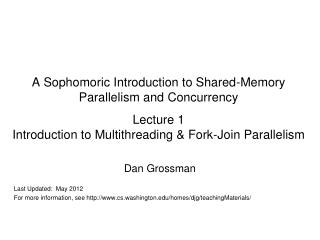 A Sophomoric Introduction to Shared-Memory Parallelism and Concurrency Lecture 1 Introduction to Multithreading & Fork-
