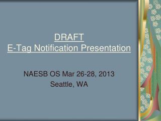 DRAFT E-Tag Notification Presentation