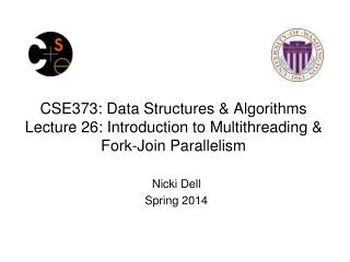 CSE373: Data Structures & Algorithms Lecture  26:  Introduction to Multithreading & Fork-Join Parallelism