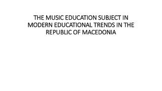THE MUSIC EDUCATION SUBJECT IN MODERN EDUCATIONAL TRENDS IN THE REPUBLIC OF MACEDONIA
