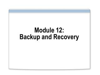 Module 12:  Backup and Recovery