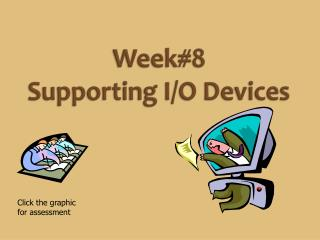 Week#8 Supporting I/O Devices