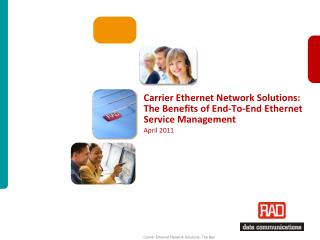 Carrier Ethernet Network Solutions:  The Benefits of End-To-End Ethernet Service Management April 2011