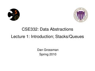 CSE332: Data Abstractions Lecture 1: Introduction; Stacks/Queues