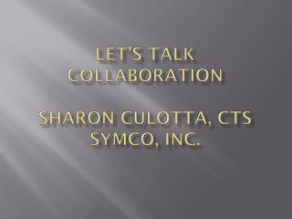 Let's Talk Collaboration Sharon  CulotTa ,  CTS SYMCO, Inc.