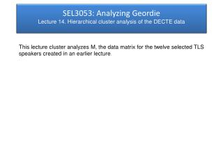 SEL3053: Analyzing Geordie Lecture 14. Hierarchical cluster analysis of the DECTE data