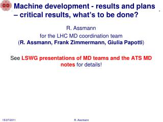 Machine development  -  results and plans  –  critical results ,  what's to be done ?