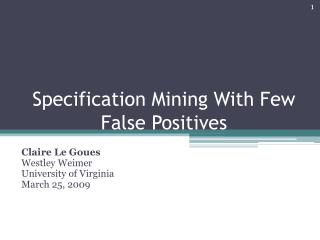 Specification Mining With Few False Positives