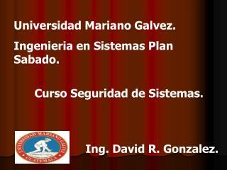 Universidad Mariano Galvez. Ingenieria  en  Sistemas  Plan  Sabado .