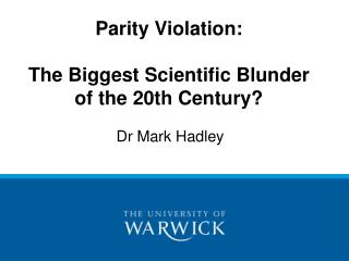 parity violation:   the biggest scientific blunder of the 20th century
