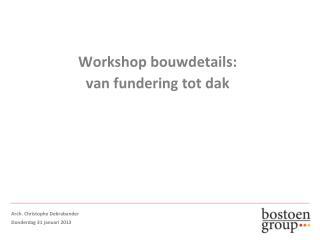 Workshop bouwdetails:  van fundering tot dak