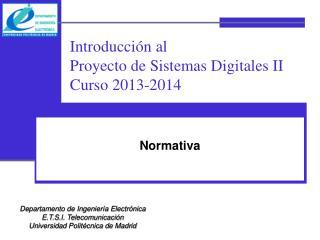 Introducción al  Proyecto de Sistemas Digitales II Curso 2013-2014