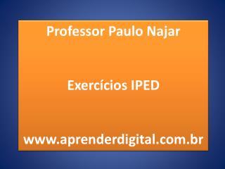Professor Paulo  Najar Exercícios IPED www.aprenderdigital.com.br