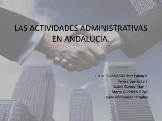 LAS ACTIVIDADES ADMINISTRATIVAS EN ANDALUCÍA.