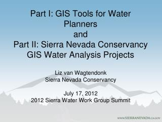 Part I: GIS Tools for Water Planners and Part II: Sierra Nevada Conservancy  GIS Water Analysis Projects