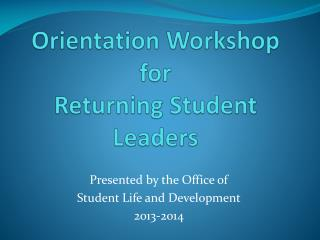 Orientation Workshop for  R eturning Student Leaders