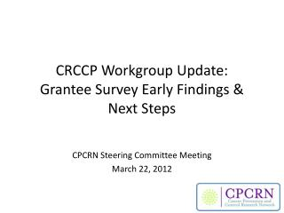 CRCCP Workgroup Update: Grantee Survey Early Findings & Next Steps