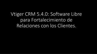 Vtiger CRM 5.4.0 : Software Libre para Fortalecimiento de Relaciones con los Clientes.
