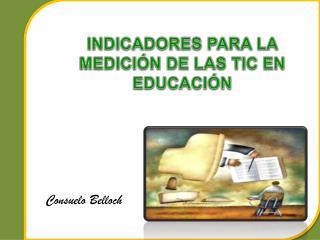 INDICADORES PARA LA MEDICIÓN DE LAS TIC EN EDUCACIÓN
