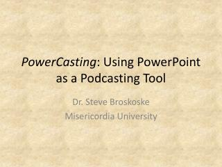 PowerCasting : Using PowerPoint as a Podcasting Tool