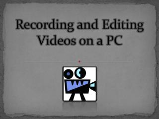 Recording and Editing Videos on a PC