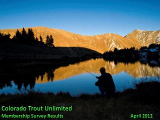 Colorado Trout Unlimited Membership Survey Results					April 2012