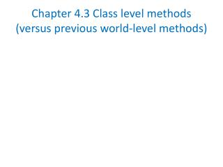 Chapter 4.3 Class level methods (versus previous world-level methods)
