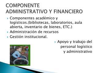 COMPONENTE ADMINISTRATIVO  Y  FINANCIERO