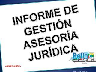 INFORME DE GESTIÓN  ASESORÍA JURÍDICA