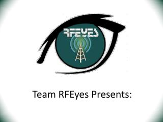 Team RFEyes  Presents: