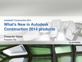 What�s New in Autodesk  Construction 2014  products